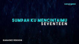 Seventeen – Sumpah Ku Mencintaimu (Karaoke Version)