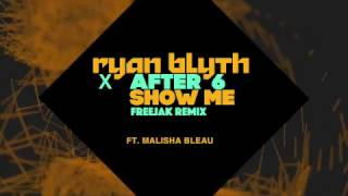 Ryan Blyth X After 6 Feat Malisha Bleau Show Me Freejack Remix