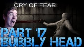 Cry of Fear Standalone - BUBBLY HEAD  - Part 17 Gameplay Walkthrough