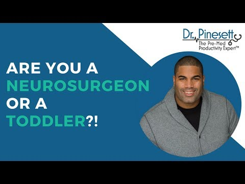 Are you a neurosurgeon or a toddler?!