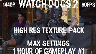 watch dogs 2 high res texture pack 1 hour of gameplay 1 max settings 1440p 60fps