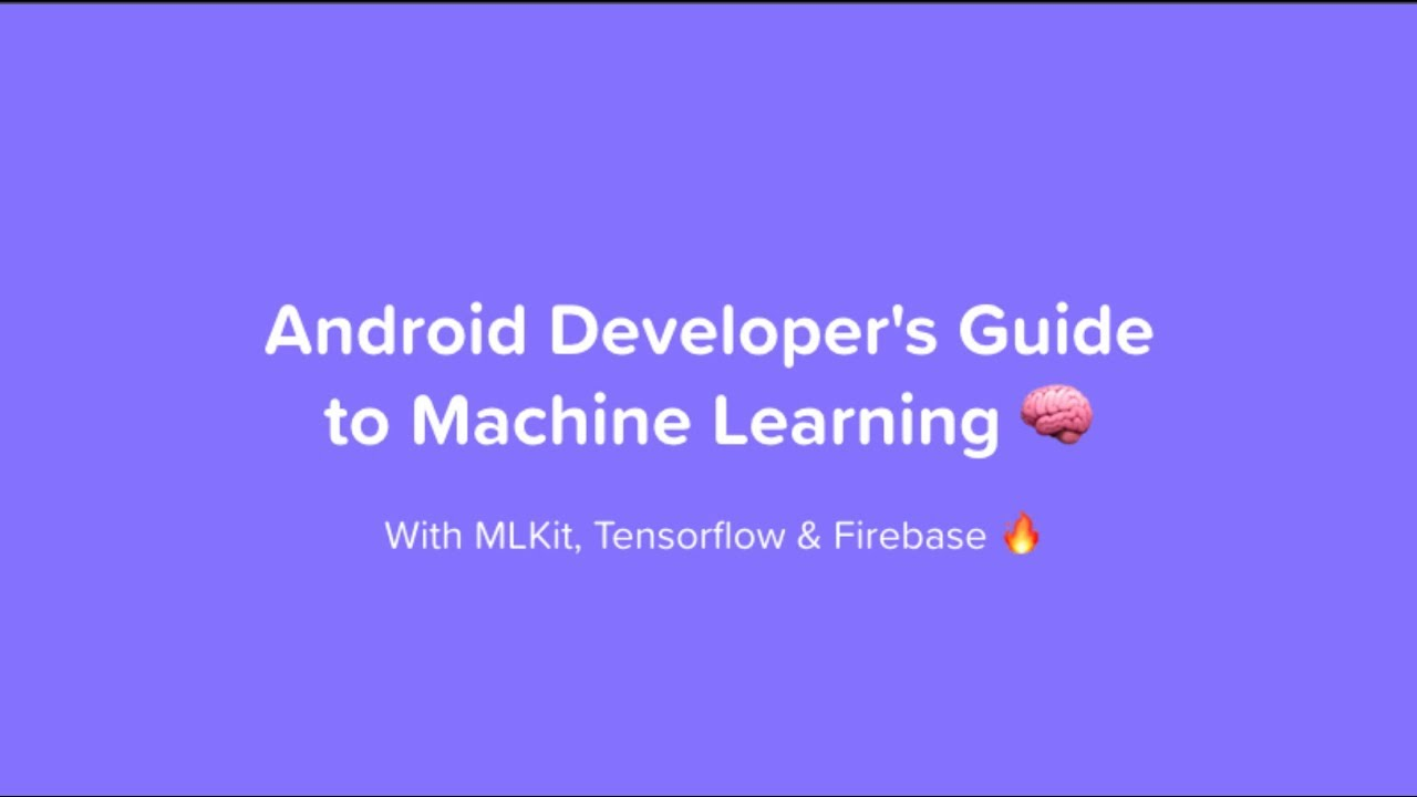Android Developer's Guide to Machine Learning with MLKit and TensorFlow Lite