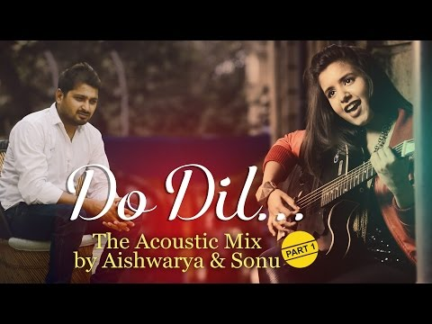 Do Dil, Main Rang Sharbaton Ka, Pehli Nazar Mein - The Acoustic Mix by Aishwarya & Sonu | Part 1