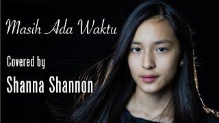 Shanna Shannon - Masih Ada Waktu (Cover)