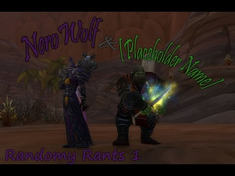 Randomy Rants part 1 - Introduction to [placeholder name] while playing WoW