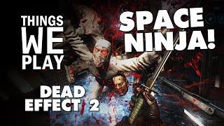 Dead Effect 2 - Space Ninja!
