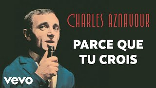 Charles Aznavour - Parce que tu crois (Audio Officiel + Paroles)