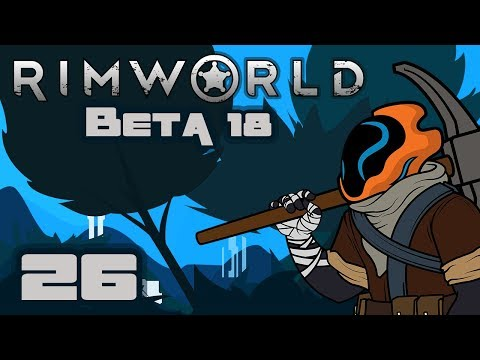 Let's Play Rimworld [Beta 18] - Gameplay Part 26 - Hive of Activity