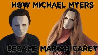 How Michael Myers Became Mariah Carey