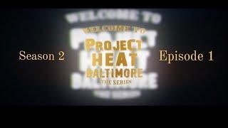 Project Heat Baltimore | Season 2 Episode 1