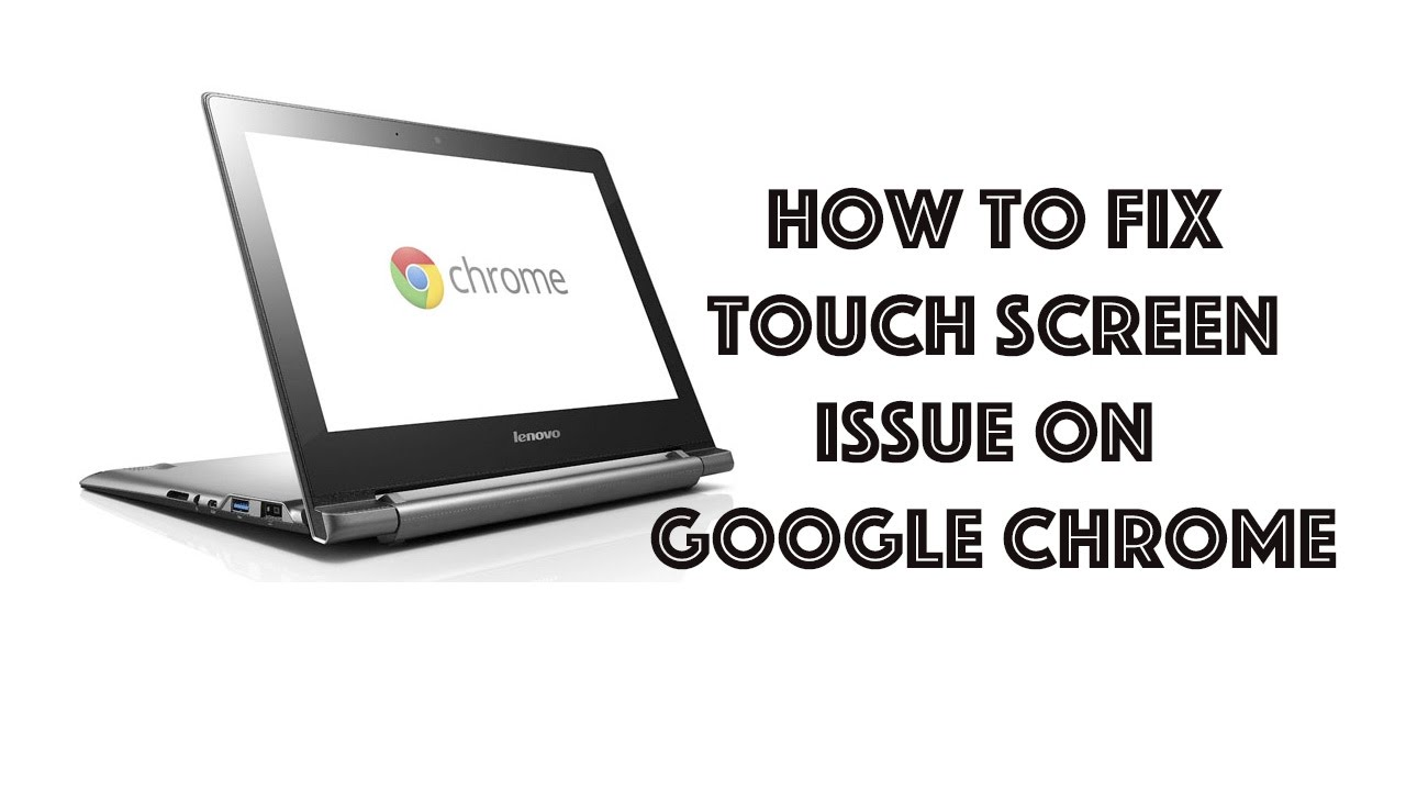 [Fixed] Touch screen not working in Google Chrome Windows 8 or 10