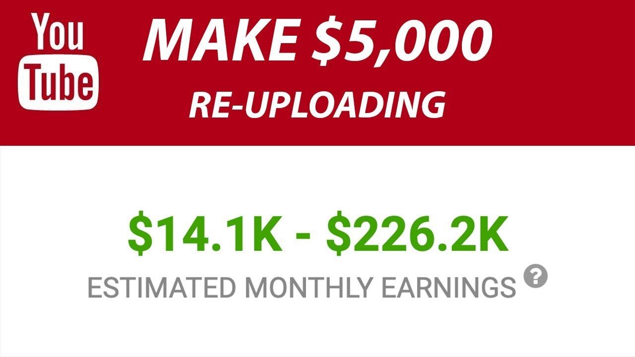 Earn $5,000 Re-Uploading Videos On YouTube in 2020 - Make ...