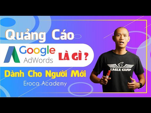 [Tự học marketing online miễn phí] Quảng cáo google ads cho người mới, quảng cáo google ads là gì? | Eroca Thanh