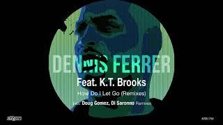 Dennis Ferrer feat. K. T. Brooks - How Do I Let Go (Doug Gomez Merecumbe Soul Remix)