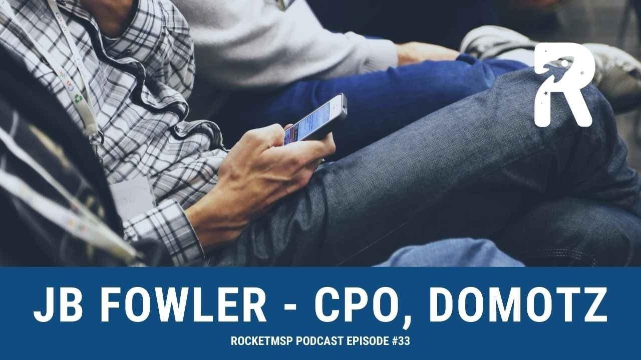#33 - JB Fowler - CPO, Domotz