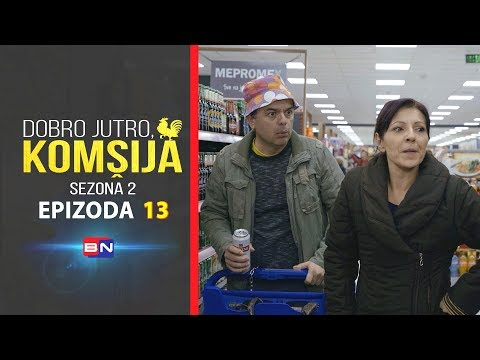 DOBRO JUTRO, KOMŠIJA (SEZONA 2) - EPIZODA 13 (BN Televizija 2020) HD