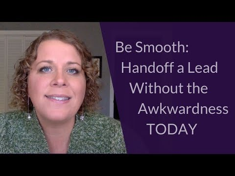 Be Smooth: Handoff a Lead Without the Awkwardness TODAY