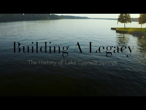 Building A Legacy | The History Of Lake Cypress Springs