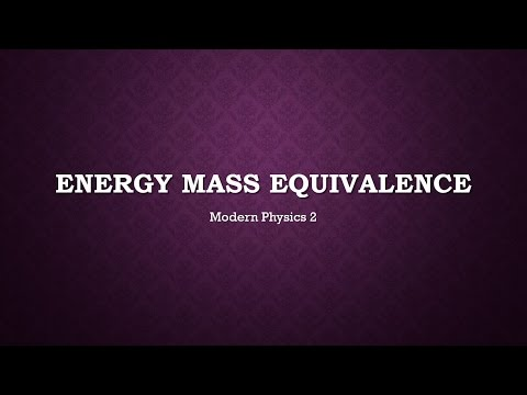 Modern Physics 2: Energy-Mass Equivalence