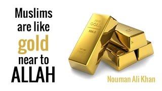 Allah ke nazdeek Muslim gold ki tarha hai - Nouman Ali Khan in Urdu