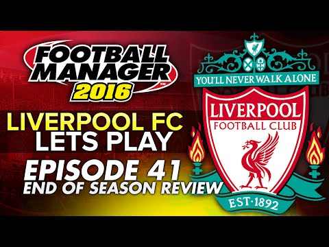 Liverpool FC - Episode 41 END OF SEASON REVIEW | Football Manager 2016 Let's Play