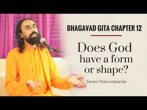 Bhagavad Gita Chapter 12 - Part 2 - Does God have a form or shape? - Swami Mukundananda