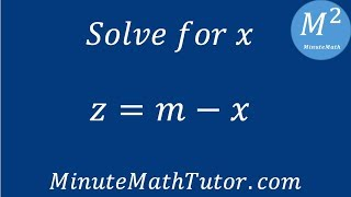 z=m-x, solve for x