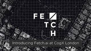 Fetch.AI CogX presentation  - 11th June 2018