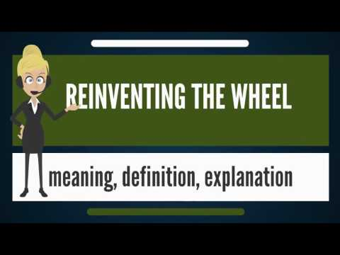 What is REINVENTING THE WHEEL? What does REINVENTING THE WHEEL mean?