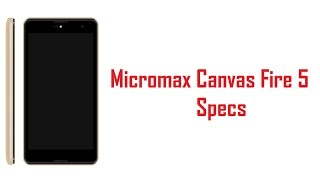 Micromax Canvas Fire 5 Specs Features amp Price