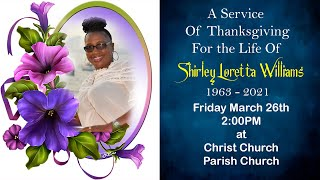 A Service Of Thanksgiving For The Life Of Shirley Loretta Williams.