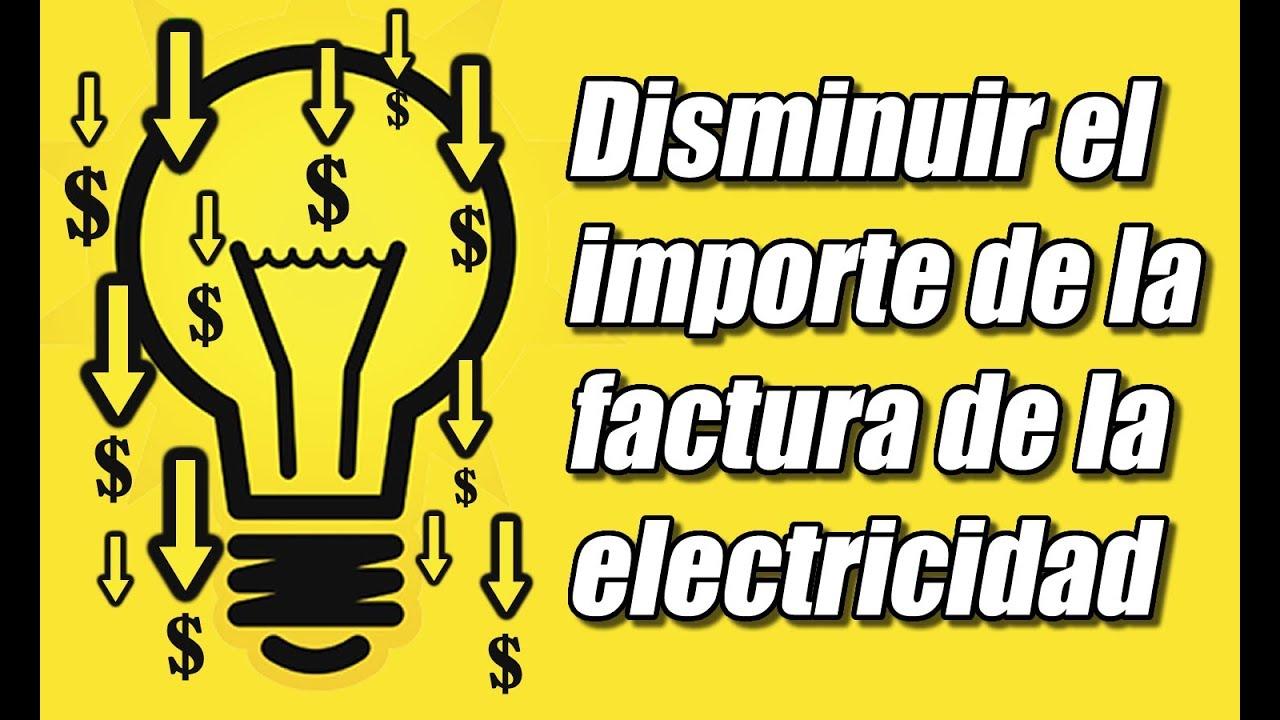 Ahorrar energía y disminuir el importe de la factura de la ...