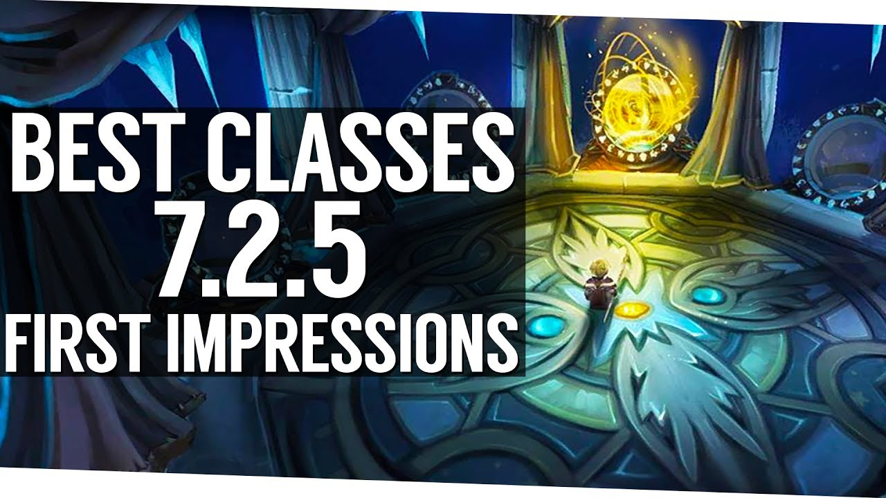 My First Impression Of The Best Classes In Patch 7 2 5 World Of Warcraft Legion Youtube