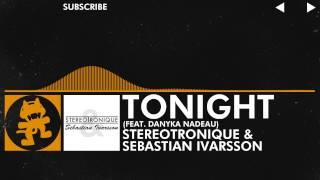 Repeat youtube video Stereotronique & Sebastian Ivarsson - Tonight (feat. Danyka Nadeau) [Monstercat]