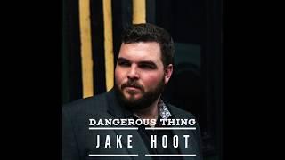 Jake Hoot Dangerous Thing
