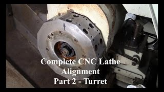 Complete CNC Lathe Alignment - Part 2 - Turret