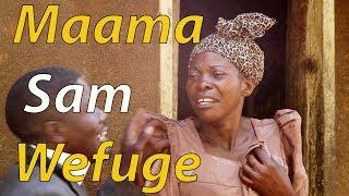 Maama Sam Wefuge - Ugandan Funniest Comedy skits.