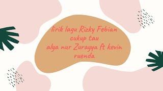 Lirik lagu Cukup tau Rizky Febian Cover by Alya Nur Zurayya ft Kevin Ruenda (VideoLirik)