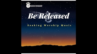 Be Released - Over 1 Hour of Soaking Music For Breakthrough and Worship