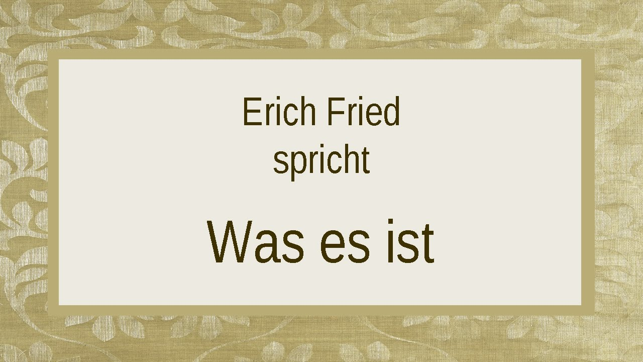Erich Fried Was Es Ist I