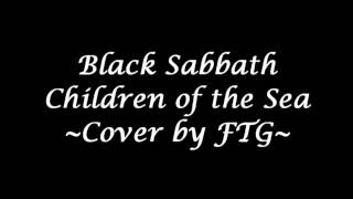 Black Sabbath - Children of the Sea Metal Cover by FTG