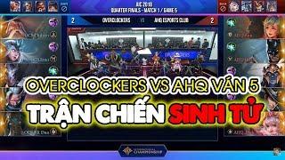 AIC 2018 - OVERCLOCKERS vs AHQ Ván 5: Trận Chiến Sinh Tử