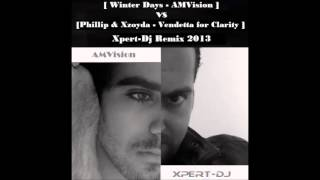 [Winter Days-AMVision] VS [Phillip & Xzoyda-Vendetta for Clarity] Xpert-Dj Remix 2013