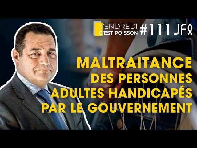 Maltraitance des personnes adultes handicapés par le Gouvernement | VCP 111