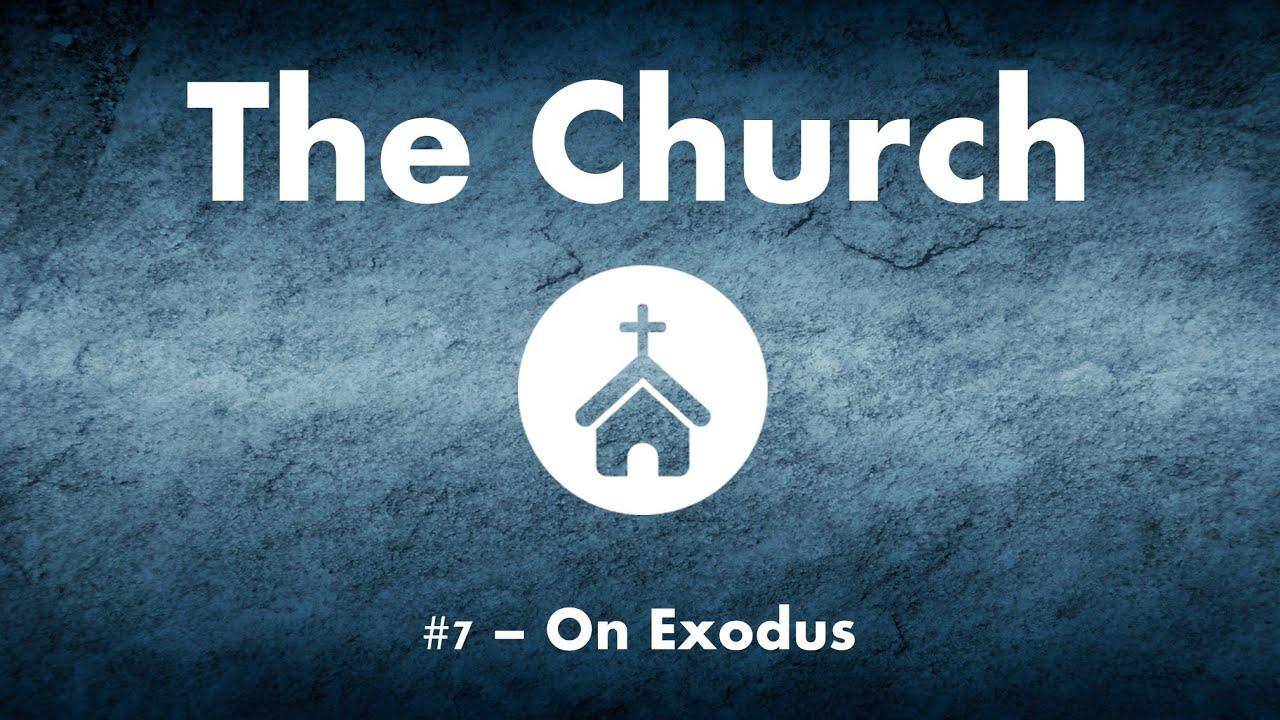Church #7 - On Exodus
