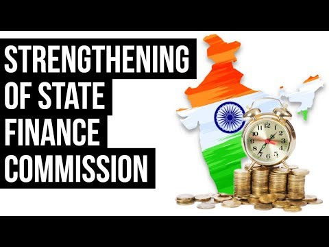 State Finance Commissions, Strengthening SFCs for building regional equity, Current Affairs 2018