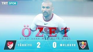 ÖZET  Türkiye 2 - 0 Moldova