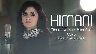 Maana Ke Hum Yaar Nahin Cover | Meri Pyaari Bindu | Himani Vyas