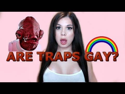 ARE TRAPS GAY?