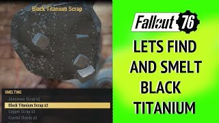 Fallout 76 Lets find and smelt Black Titanium